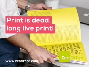 Print is dead, long live print!