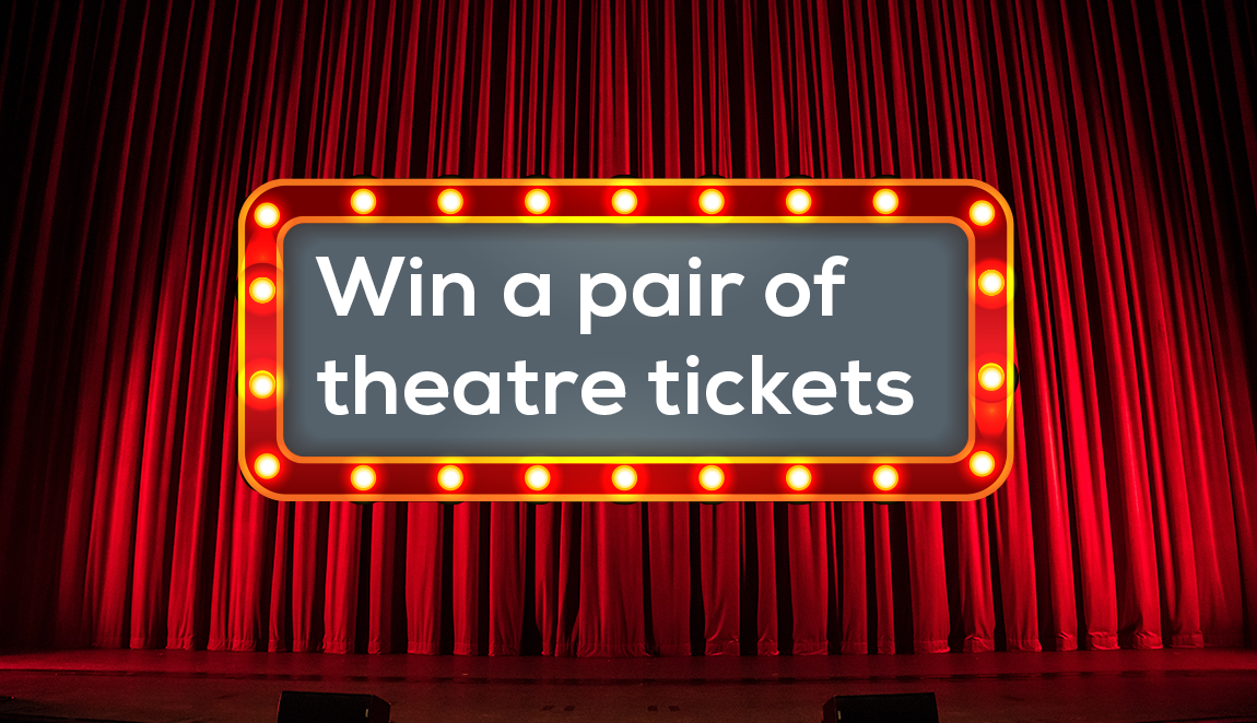 Win a pair of theatre tickets
